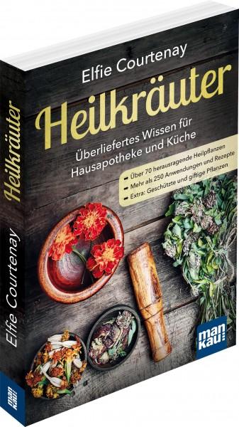 Heilkräuter - Überliefertes Wissen für Hausapotheke und Küche von Elfie Courtenay, Cover mit freundlicher Genehmigung von mankau