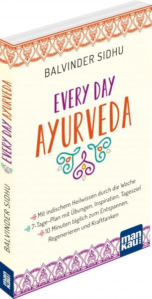 Every Day Ayurveda. Mit indischem Heilwissen durch die Woche