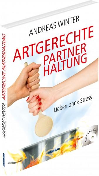 Artgerechte Partnerhaltung. Lieben ohne Stress