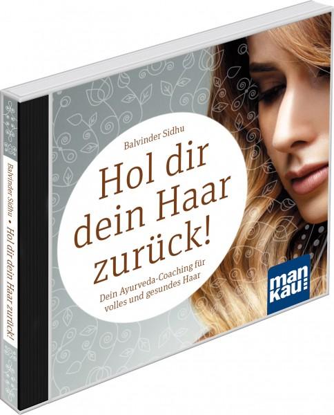 Hol dir dein Haar zurück! Dein Ayurveda-Coaching für volles und gesundes Haar (Audio-CD)