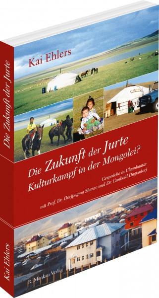 Die Zukunft der Jurte - Kulturkampf in der Mongolei?